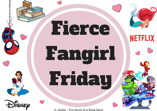 Fierce Fangirl Fridays: The Reason This is So Late Today