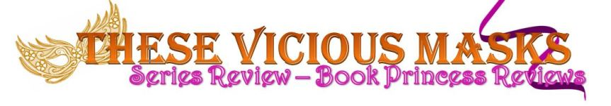 These Vicious Masks Series Review (where I just cry and scream and fangirlforever)