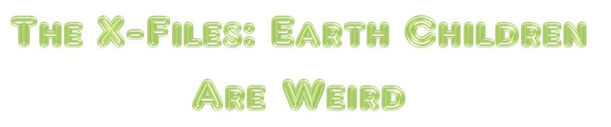 The X-Files: Earth Children areWeird