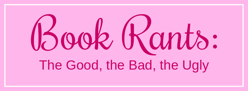 Book Rants: The Good, the Bad, and the Ugly
