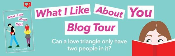 BLOG TOUR: What I Like About You by Marisa Kanter 💭An Ode to Blogging, Finding Yourself, and A Love Triangle with Only Two People