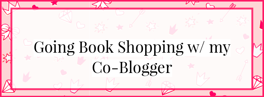 Going Book Shopping w/ my Co-Blogger (& a $50 limit)