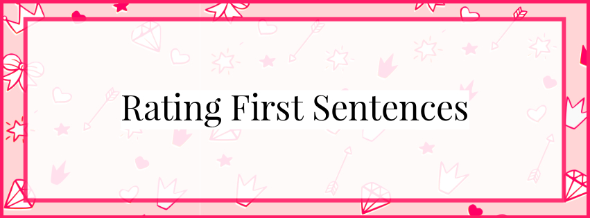 Rating First Sentences (aka proving we are judgmental princesses)